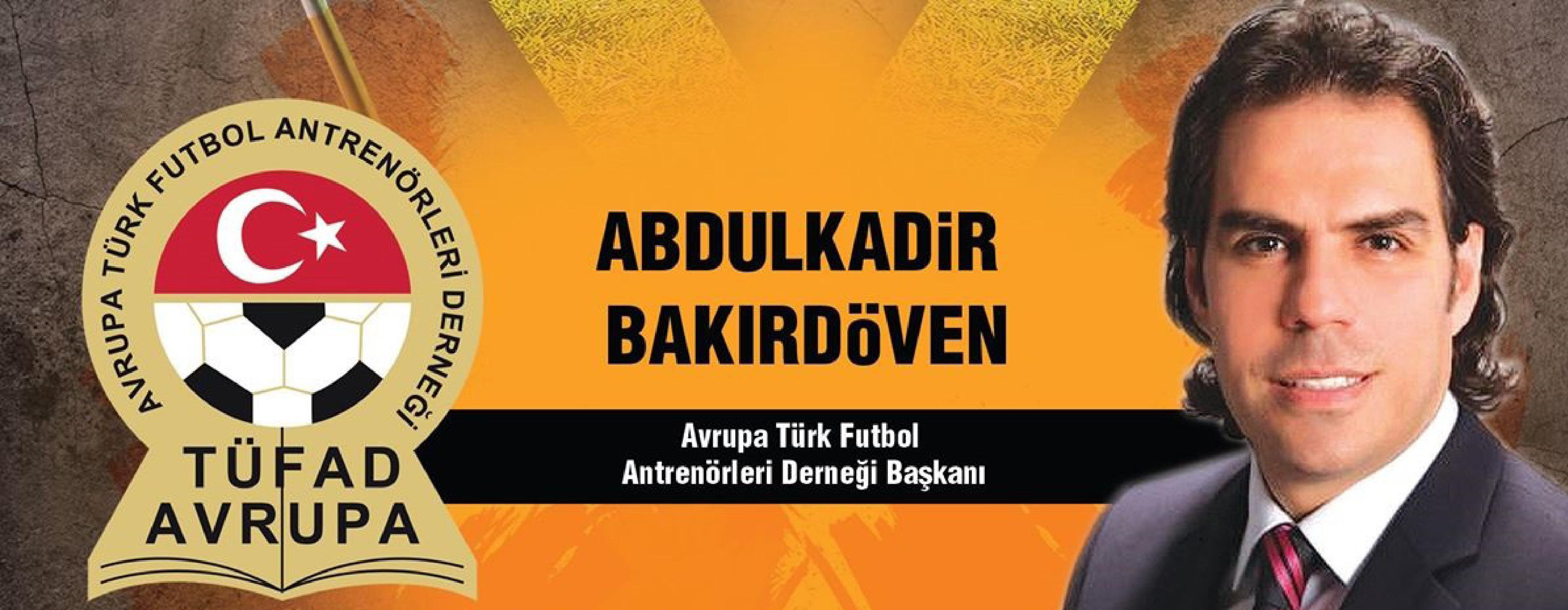 Türk Futbol Antrenörleri Derneği Avrupa Şubesi Başkanı Abdulkadir Bakırdöven